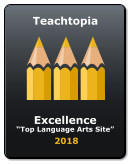 "Excellence  ""Top Language Arts Site""   2018 Teachtopia"